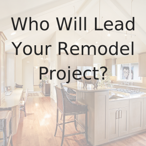 Video Blog Who Will Lead Your Remodel Project
